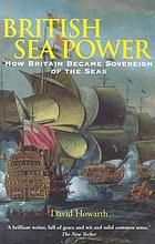 British sea power : [how Britain became sovereign of the seas]