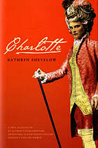 Charlotte : being a true account of an actress's extraordinary adventures in eighteenth-century London's theatrical world
