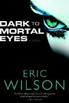 Dark to mortal eyes : a novel