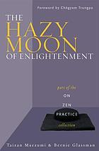 The hazy moon of enlightenment : part of the on Zen practice series