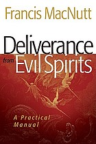 Deliverance from evil spirits : a practical manual