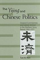 The Yijing and Chinese politics : classical commentary and literati activism in the northern Song Period, 960 - 1127