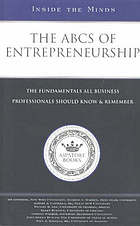 Inside the minds: the ABCs of entrepreneurship : the fundamentals all business professionals should know & remember.