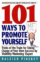 101 ways to promote yourself : tricks of the trade for taking charge of your own success