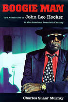 Boogie man : the adventures of John Lee Hooker in the American 20th century