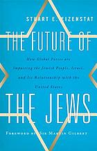 The future of the Jews : how global forces are impacting the Jewish people, Israel, and its relationship with the United States