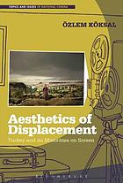 Aesthetics of displacement : Turkey and its minorities on screen