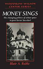 Money sings : the changing politics of urban space in post-Soviet Yaroslavl