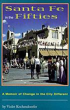 Santa Fe in the fifties : a memoir of change in the city different during the postwar era