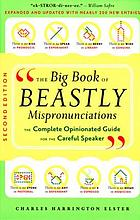 The big book of beastly mispronunciations : the complete opinionated guide for the careful speaker