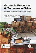 Vegetable production and marketing in Africa : socio-economic research