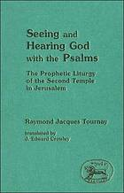 Seeing and hearing God with the Psalms : the prophetic liturgy of the Second Temple in Jerusalem