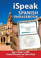 ISpeak Spanish : the ultimate audio + visual phrasebook for your iPod
