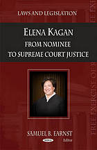Elena Kagan : from nominee to Supreme Court Justice