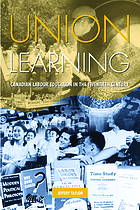 Union learning : Canadian labour education in the twentieth century