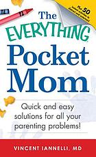 The everything pocket mom : quick and easy solutions for all your parenting problems!