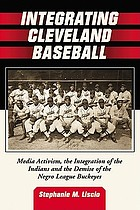 Integrating Cleveland baseball : media activism, the integration of the Indians and the demise of the Negro League Buckeyes