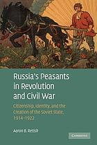 Russia's peasants in revolution and civil war : citizenship, identity, and the creation of the Soviet state, 1914-1922