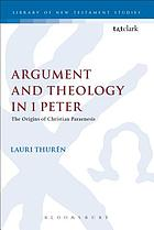 Argument and theology in 1 Peter : the origins of Christian paraenesis