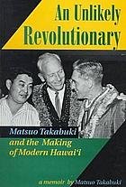An unlikely revolutionary : Matsuo Takabuki and the making of modern Hawai'i : a memoir