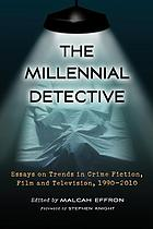 The millennial detective : essays on trends in crime fiction, film and television, 1990-2010