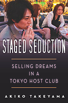 Staged seduction : selling dreams in a Tokyo host club