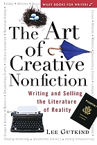 The art of creative nonfiction : writing and selling the literature of reality
