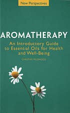 Aromatherapy : an introductory guide to essential oils for health and well-being