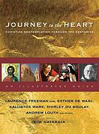 Journey to the heart : Christian contemplation through the centuries : an illustrated guide