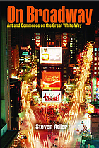 On Broadway : art and commerce on the great white way
