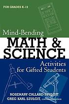 Mind-bending math and science activities for gifted students (grades K-12)