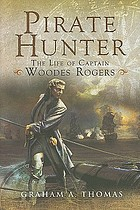 Pirate hunter : the life of Captain Woodes Rogers