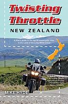 Twisting throttle New Zealand : a guide to the top 50 motorcycle rides in the land of the long white cloud