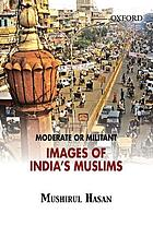 Moderate or militant : images of India's Muslims
