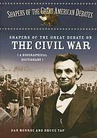 Shapers of the great debate on the Civil War : a biographical dictionary