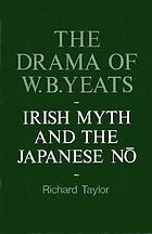 The drama of W.B. Yeats : Irish myth and the Japanese Nō