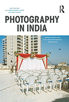 Photography in India : from archives to contemporary practice