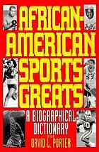 African-American sports greats : a biographical dictionary