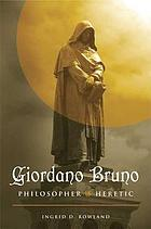 Giordano Bruno : philosopher/heretic