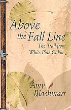 Above the fall line : the trail from White Pine Cabin
