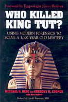 Who killed King Tut? : using modern forensics to solve a 3,300-year-old mystery