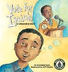 Vote for Isaiah! : a citizenship story