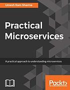 Practical microservices : a practical approach to understanding microservices