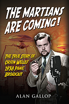 The Martians are coming! : the true story of Orson Welles' 1938 panic broadcast