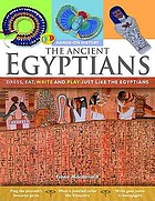 The ancient Egyptians : dress, eat, write and play just like the Egyptians