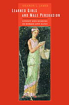 Learned girls and male persuasion : gender and reading in Roman love elegy