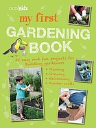 My first gardening book : 35 easy and fun projects for budding gardeners