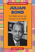 Julian Bond : civil rights activist and chairman of the NAACP