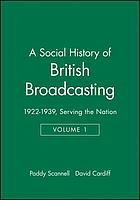 A social history of British broadcasting. / 1, Serving the nation 1922-1939