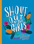 Shout out to the girls : a celebration of awesome Australian women
